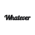 "WORD ART felirat ""Whatever"""